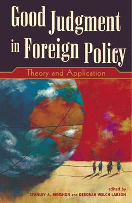 Good Judgment in Foreign Policy By Renshon, Stanley Allen (EDT)/ Larson, Deborah Welch (EDT)